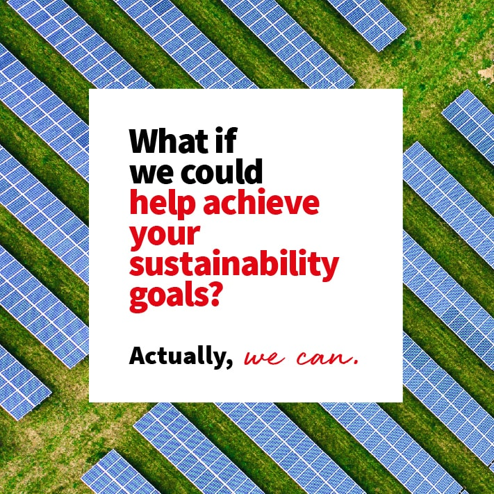 What if we could help achieve your sustainability goals? Actually, we can.
